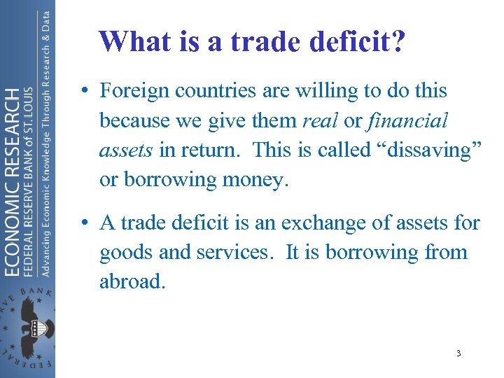 What is a trade deficit? • Foreign countries are willing to do this because