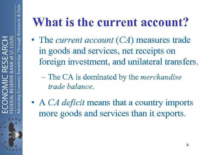What is the current account? • The current account (CA) measures trade in goods