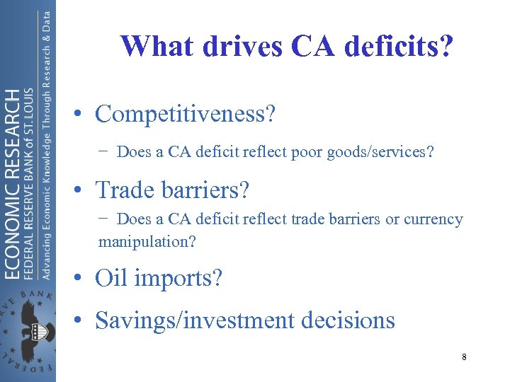 What drives CA deficits? • Competitiveness? − Does a CA deficit reflect poor goods/services?
