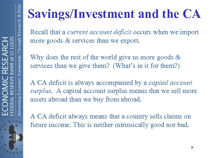 Savings/Investment and the CA Recall that a current account deficit occurs when we import