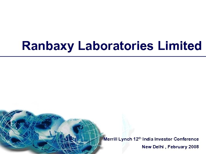 Ranbaxy Laboratories Limited Merrill Lynch 12 th India Investor Conference New Delhi , February