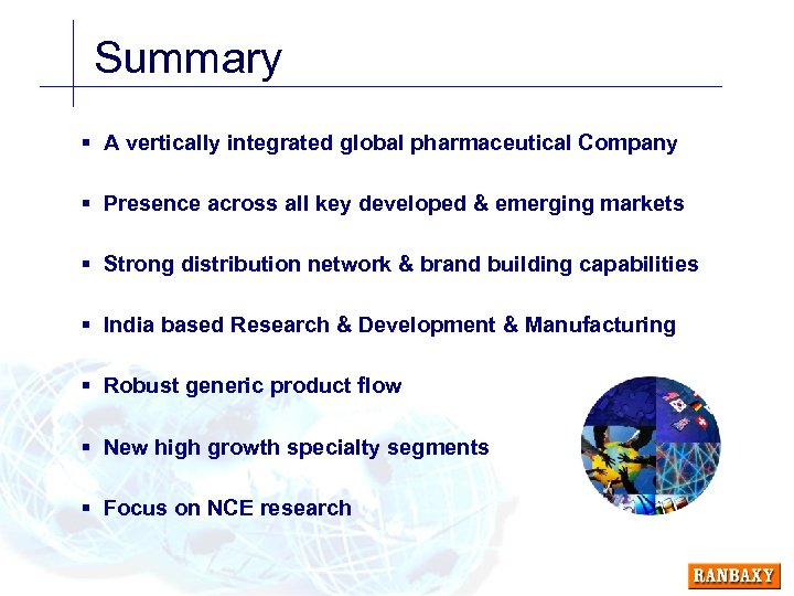 Summary § A vertically integrated global pharmaceutical Company § Presence across all key developed