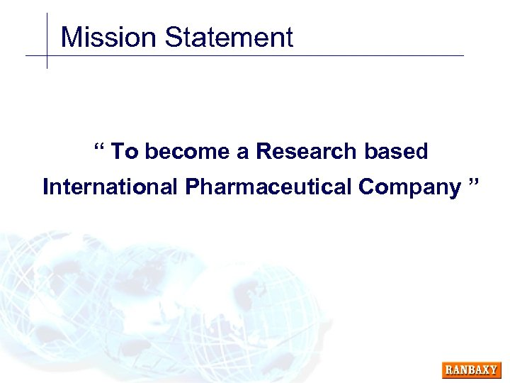 "Mission Statement "" To become a Research based International Pharmaceutical Company """