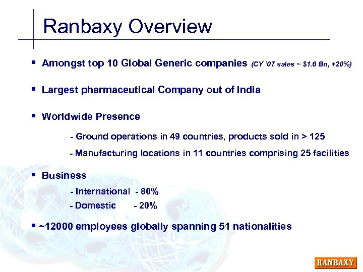 Ranbaxy Overview § Amongst top 10 Global Generic companies (CY ' 07 sales ~