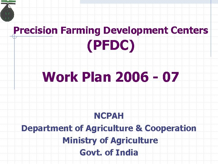 Precision Farming Development Centers (PFDC) Work Plan 2006 - 07 NCPAH Department of Agriculture