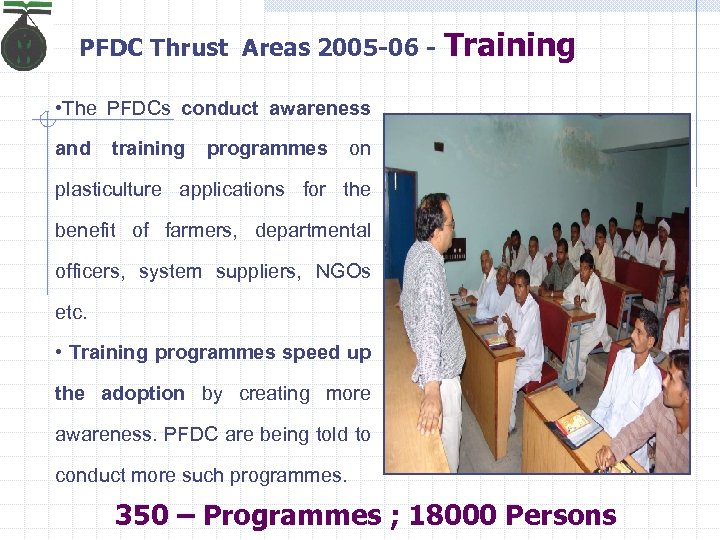 PFDC Thrust Areas 2005 -06 - Training • The PFDCs conduct awareness and training