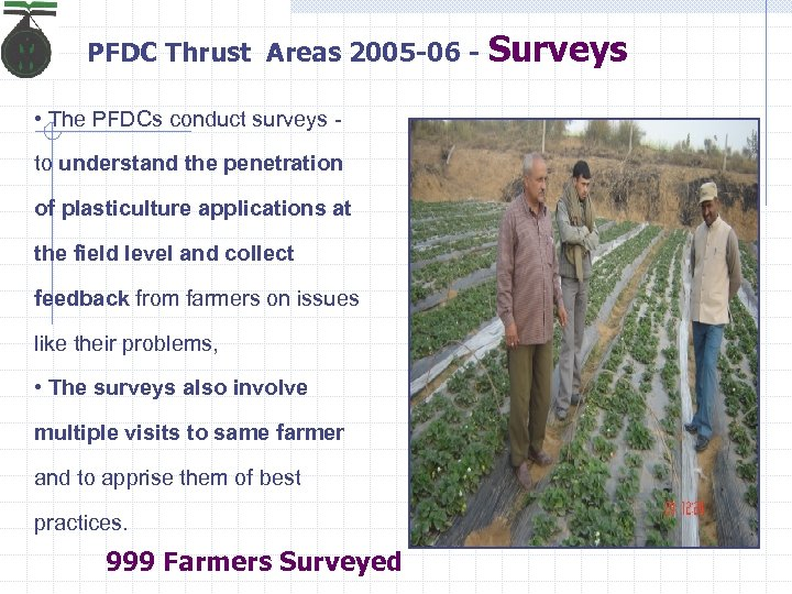 PFDC Thrust Areas 2005 -06 • The PFDCs conduct surveys to understand the penetration