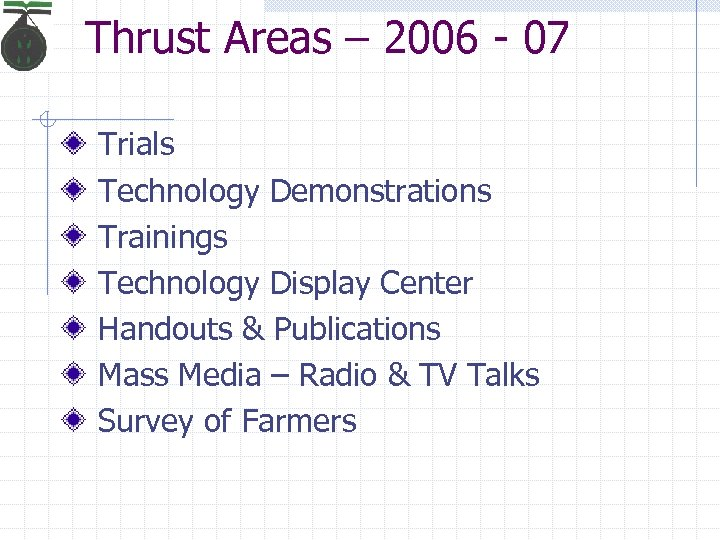 Thrust Areas – 2006 - 07 Trials Technology Demonstrations Trainings Technology Display Center Handouts