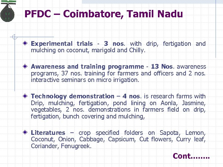 PFDC – Coimbatore, Tamil Nadu Experimental trials - 3 nos. with drip, fertigation and