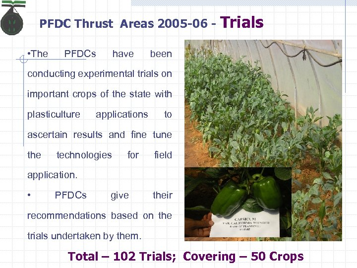 PFDC Thrust Areas 2005 -06 • The PFDCs have Trials been conducting experimental trials