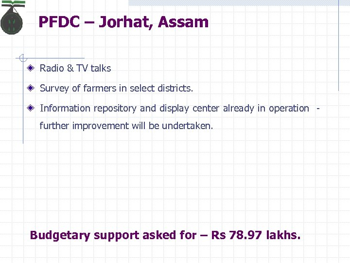 PFDC – Jorhat, Assam Radio & TV talks Survey of farmers in select districts.