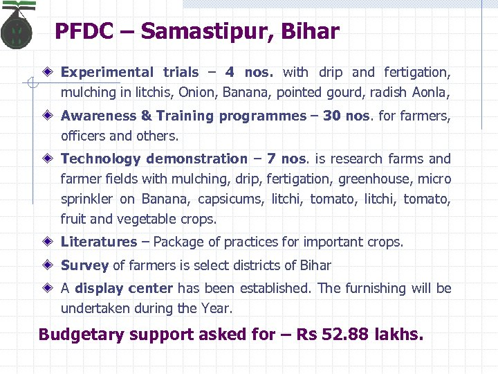PFDC – Samastipur, Bihar Experimental trials – 4 nos. with drip and fertigation, mulching