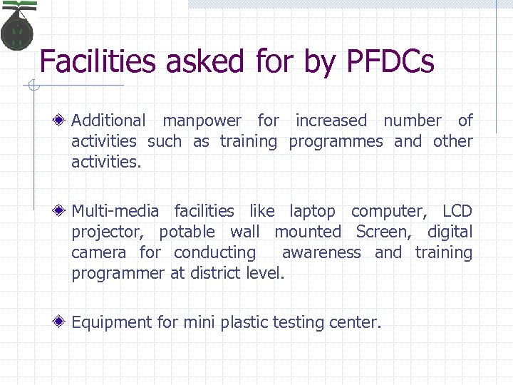 Facilities asked for by PFDCs Additional manpower for increased number of activities such as