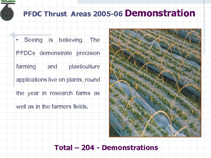PFDC Thrust Areas 2005 -06 • Seeing is believing. Demonstration The PFDCs demonstrate precision