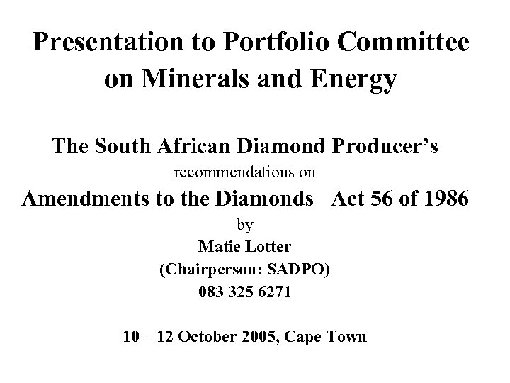 Presentation to Portfolio Committee on Minerals and Energy The South African Diamond Producer's recommendations