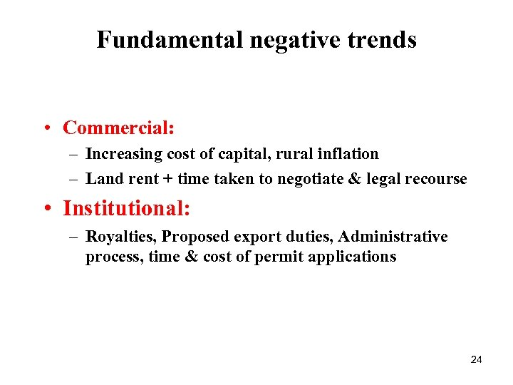 Fundamental negative trends • Commercial: – Increasing cost of capital, rural inflation – Land