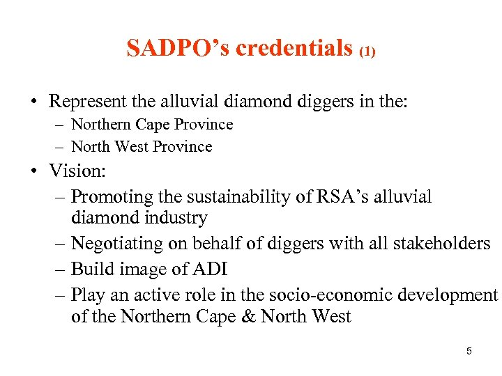 SADPO's credentials (1) • Represent the alluvial diamond diggers in the: – Northern Cape