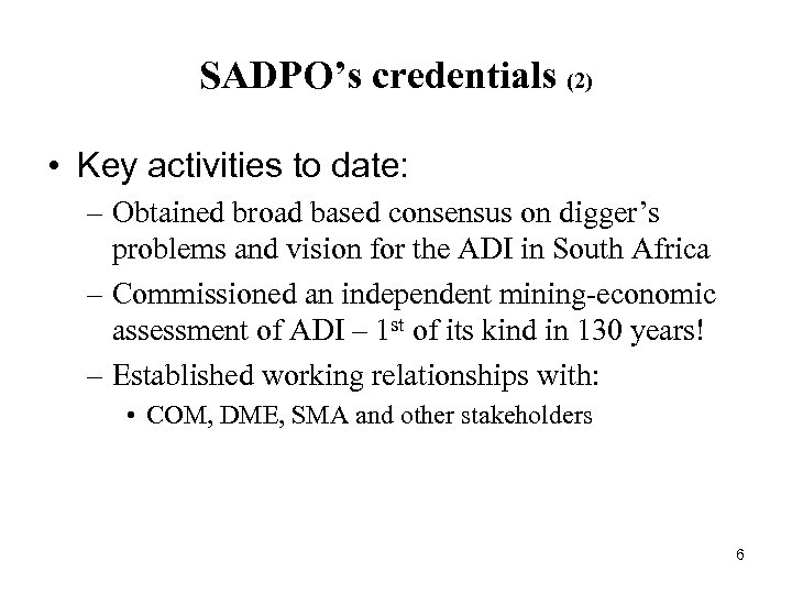SADPO's credentials (2) • Key activities to date: – Obtained broad based consensus on