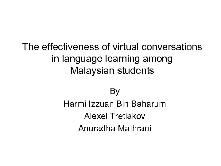 The effectiveness of virtual conversations in language learning among Malaysian students By Harmi Izzuan