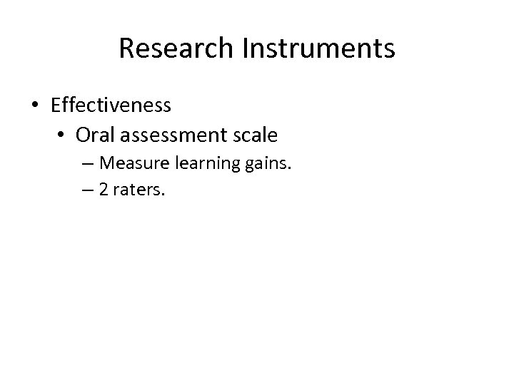 Research Instruments • Effectiveness • Oral assessment scale – Measure learning gains. – 2