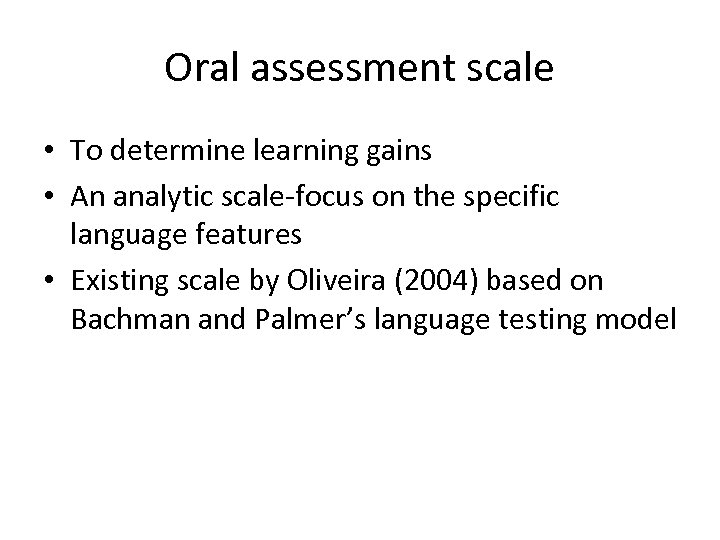 Oral assessment scale • To determine learning gains • An analytic scale-focus on the