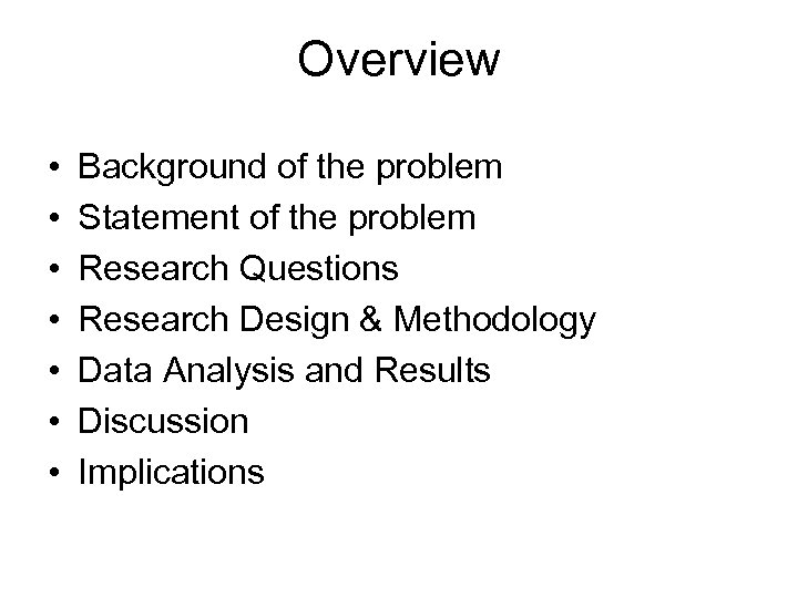 Overview • • Background of the problem Statement of the problem Research Questions Research