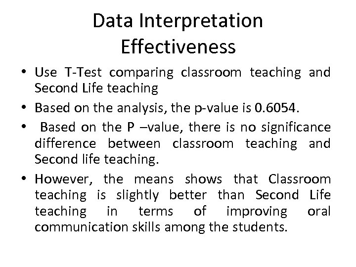 Data Interpretation Effectiveness • Use T-Test comparing classroom teaching and Second Life teaching •
