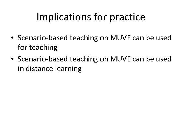Implications for practice • Scenario-based teaching on MUVE can be used for teaching •