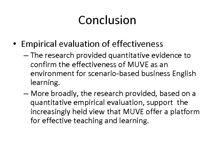Conclusion • Empirical evaluation of effectiveness – The research provided quantitative evidence to confirm