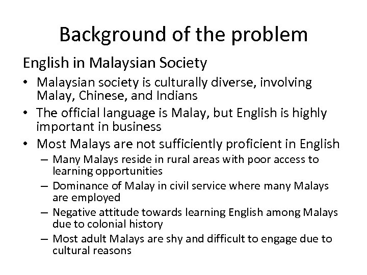 Background of the problem English in Malaysian Society • Malaysian society is culturally diverse,