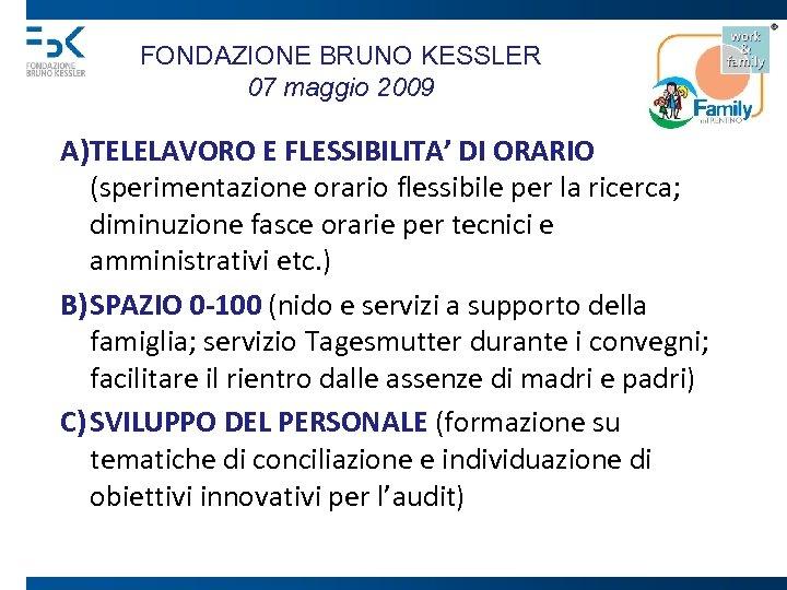 FONDAZIONE BRUNO KESSLER 07 maggio 2009 A) TELELAVORO E FLESSIBILITA' DI ORARIO (sperimentazione orario
