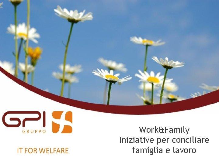Work&Family Iniziative per conciliare famiglia e lavoro