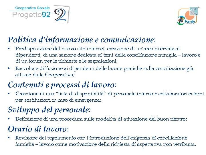 Politica d'informazione e comunicazione: • • Predisposizione del nuovo sito internet, creazione di un'area