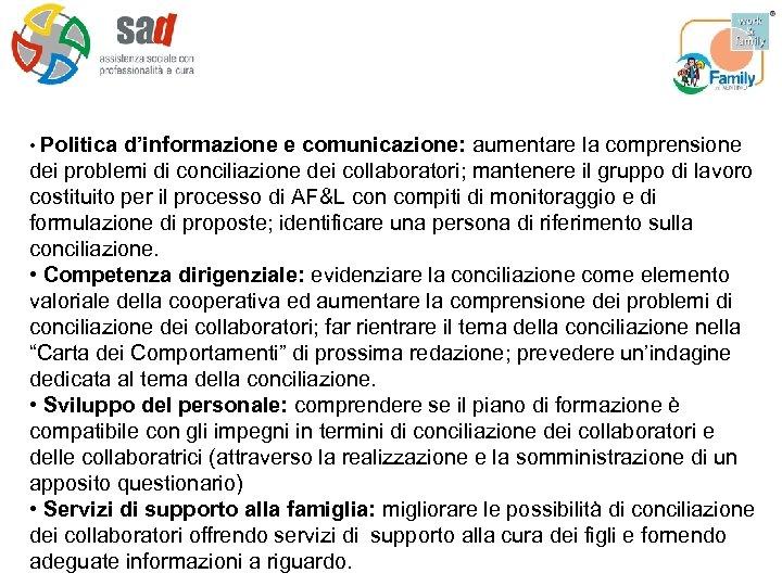 • Politica d'informazione e comunicazione: aumentare la comprensione dei problemi di conciliazione dei