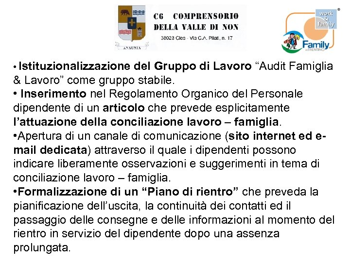 """• Istituzionalizzazione del Gruppo di Lavoro """"Audit Famiglia & Lavoro"""" come gruppo stabile."""