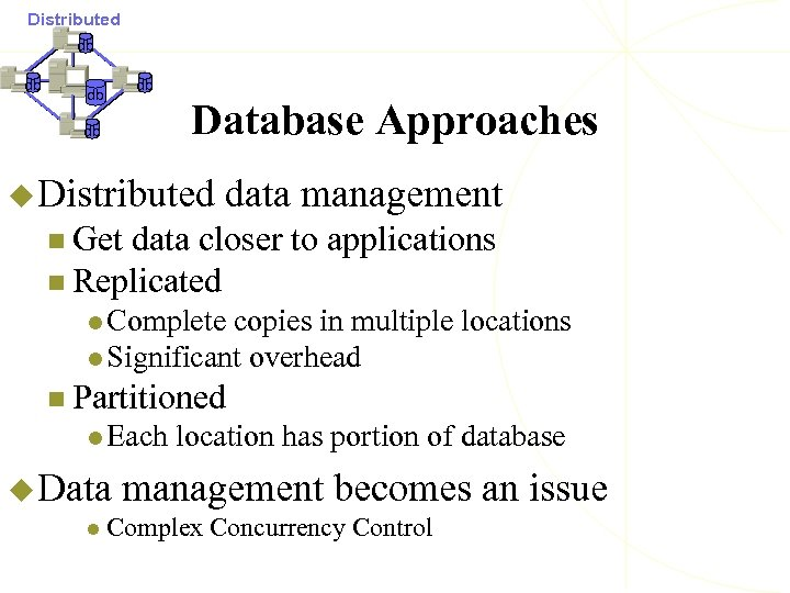 Distributed db db Database Approaches db u Distributed data management n Get data closer