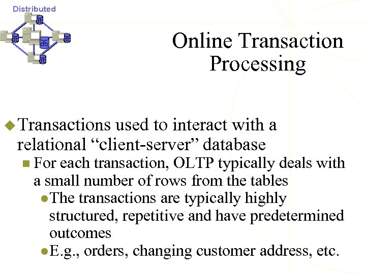 Distributed db db db Online Transaction Processing u Transactions used to interact with a