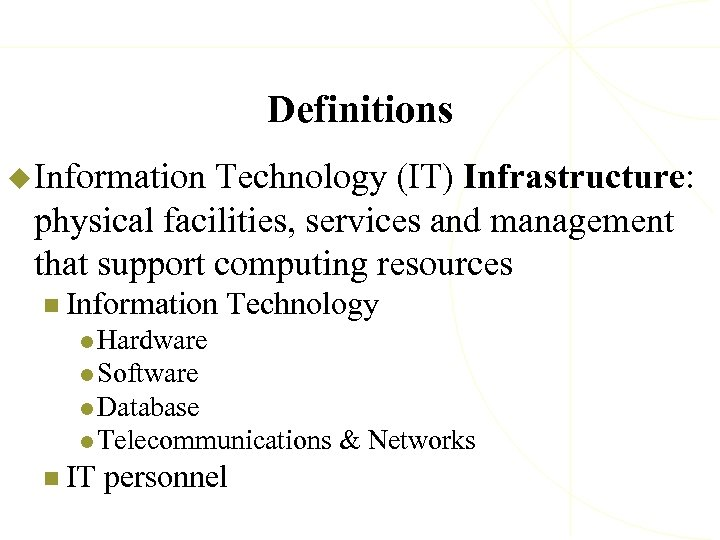 Definitions u Information Technology (IT) Infrastructure: physical facilities, services and management that support computing