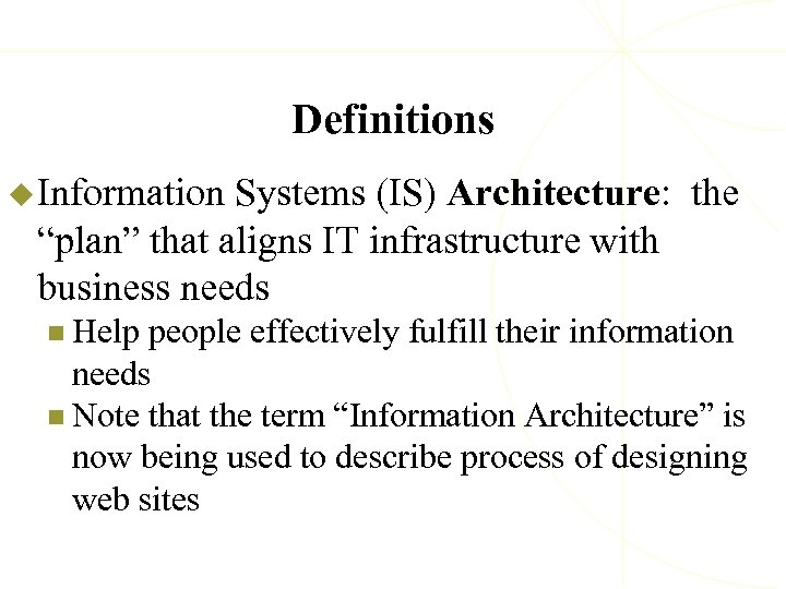 """Definitions u Information Systems (IS) Architecture: the """"plan"""" that aligns IT infrastructure with business"""
