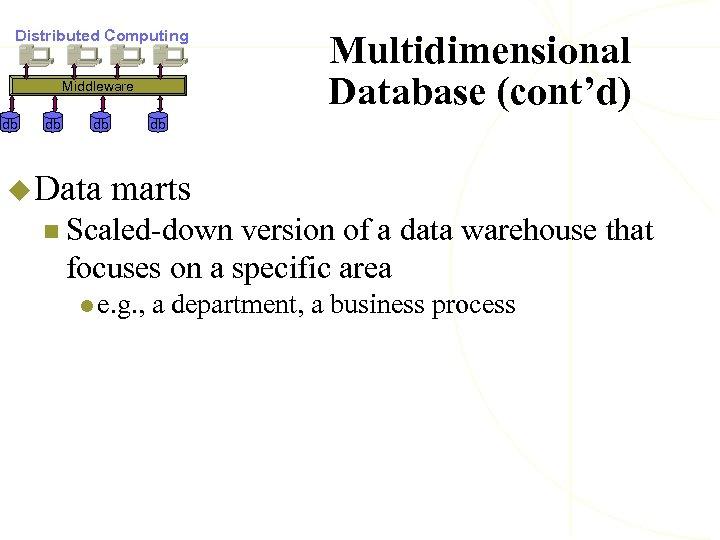 Distributed Computing Middleware db db db u Data Multidimensional Database (cont'd) db marts n
