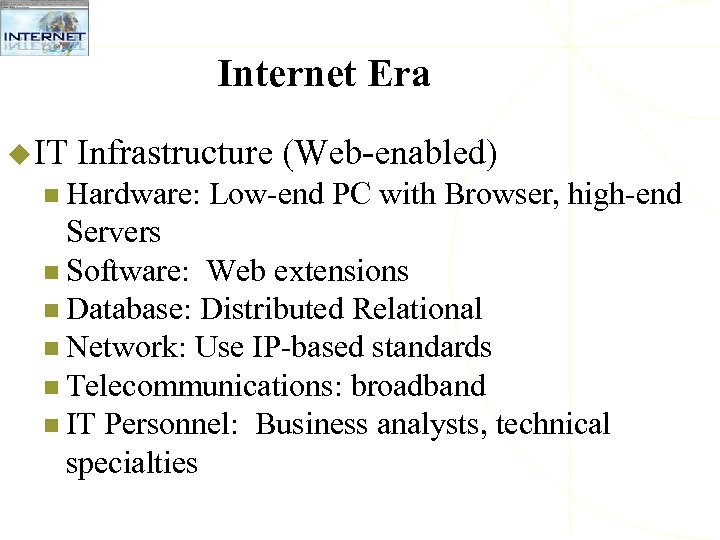 Internet Era u IT Infrastructure (Web-enabled) n Hardware: Low-end PC with Browser, high-end Servers