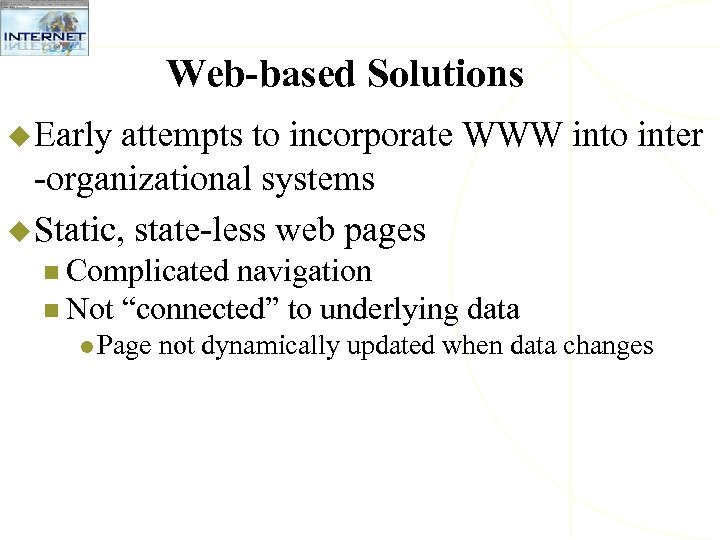 Web-based Solutions u Early attempts to incorporate WWW into inter -organizational systems u Static,