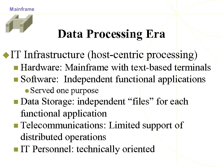 Mainframe Data Processing Era u IT Infrastructure (host-centric processing) n Hardware: Mainframe with text-based