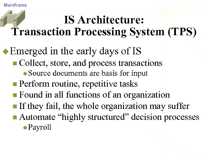 Mainframe IS Architecture: Transaction Processing System (TPS) u Emerged n Collect, in the early