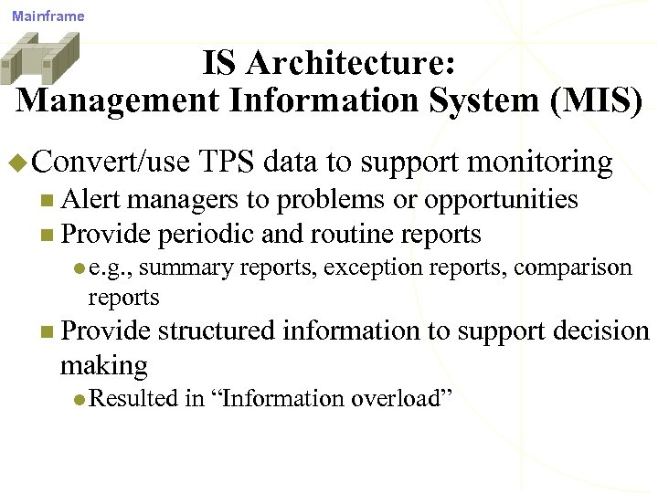 Mainframe IS Architecture: Management Information System (MIS) u Convert/use TPS data to support monitoring