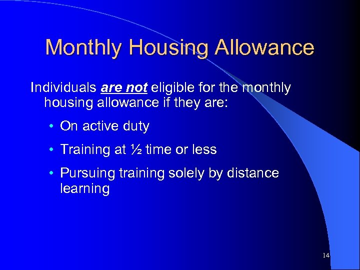 Monthly Housing Allowance Individuals are not eligible for the monthly housing allowance if they