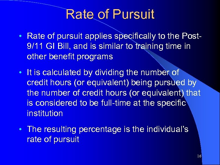 Rate of Pursuit • Rate of pursuit applies specifically to the Post 9/11 GI