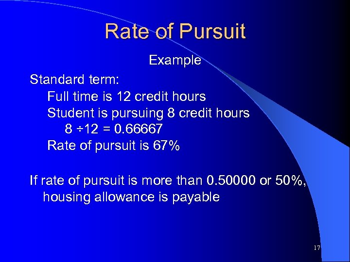 Rate of Pursuit Example Standard term: Full time is 12 credit hours Student is