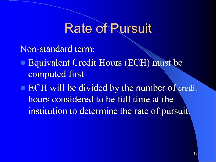Rate of Pursuit Non-standard term: l Equivalent Credit Hours (ECH) must be computed first