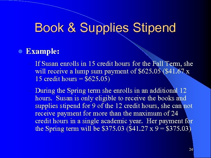 Book & Supplies Stipend l Example: – If Susan enrolls in 15 credit hours